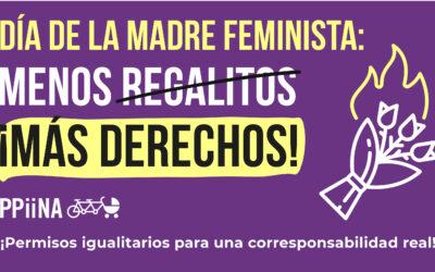 Día de la madre feminista: ¡menos regalitos y más derechos!